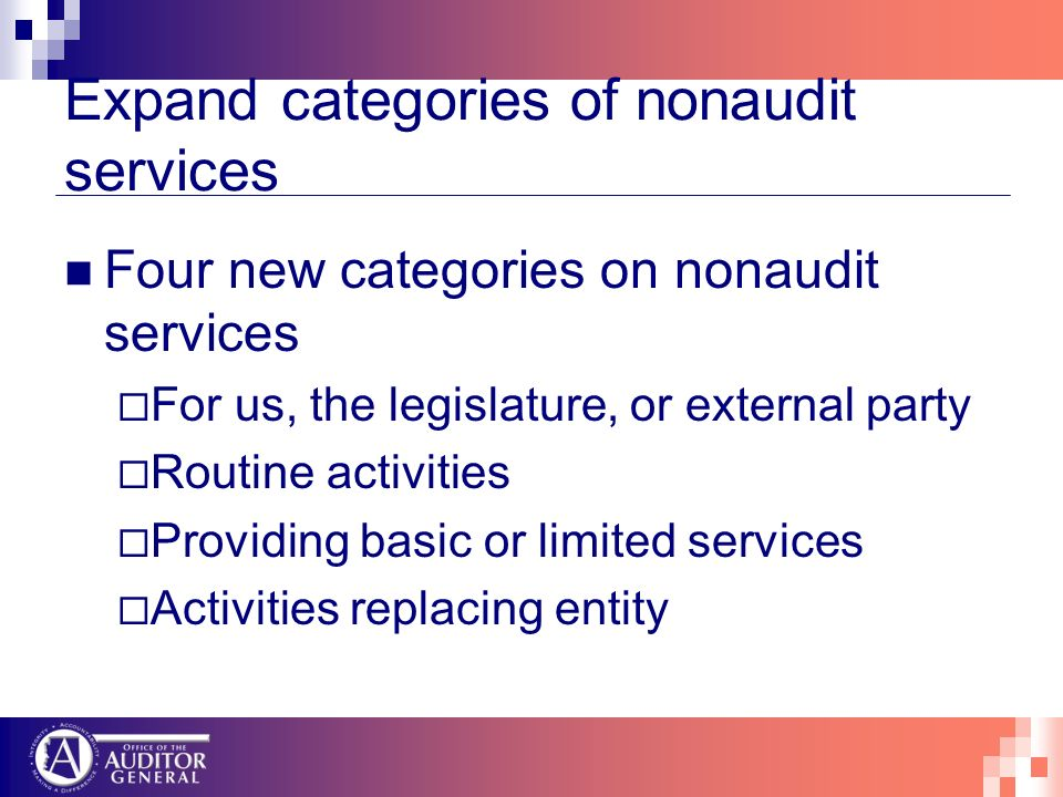 Expand categories of nonaudit services Four new categories on nonaudit services For us, the legislature, or external party Routine activities Providin