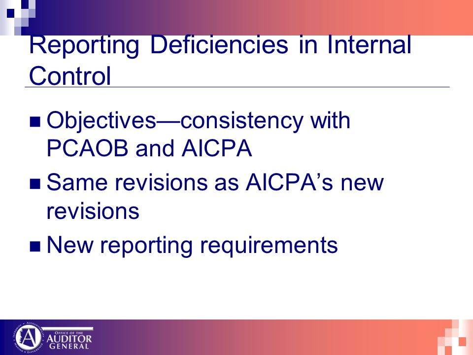Reporting Deficiencies in Internal Control Objectivesconsistency with PCAOB and AICPA Same revisions as AICPAs new revisions New reporting requirements