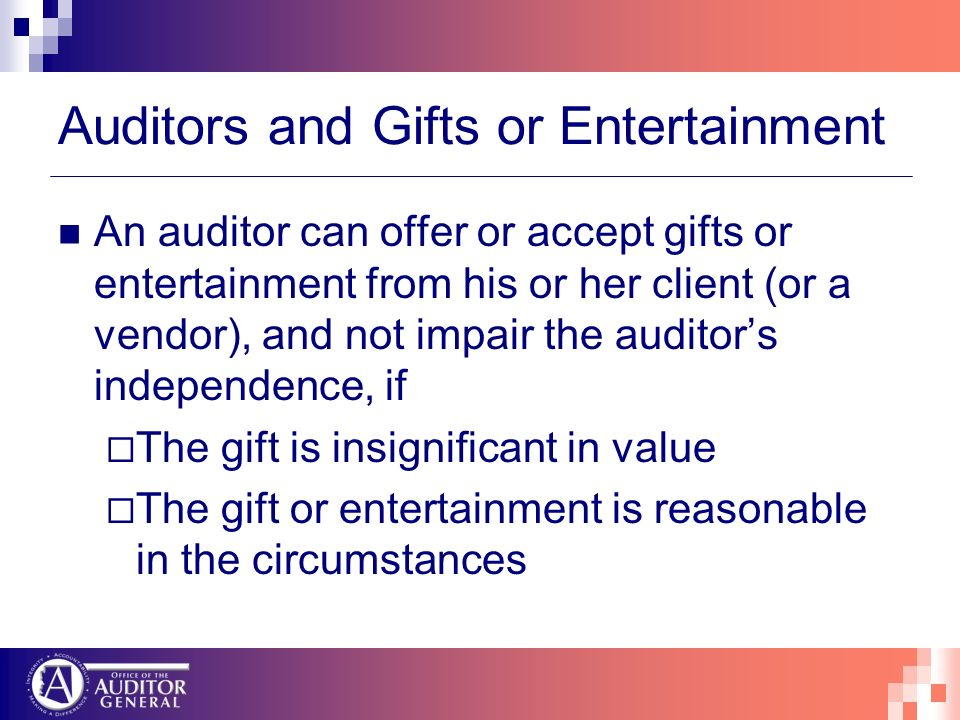 Auditors and Gifts or Entertainment An auditor can offer or accept gifts or entertainment from his or her client (or a vendor), and not impair the aud