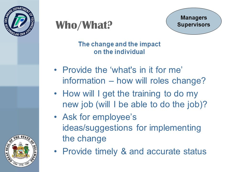 Who/What. Provide the what s in it for me information – how will roles change.