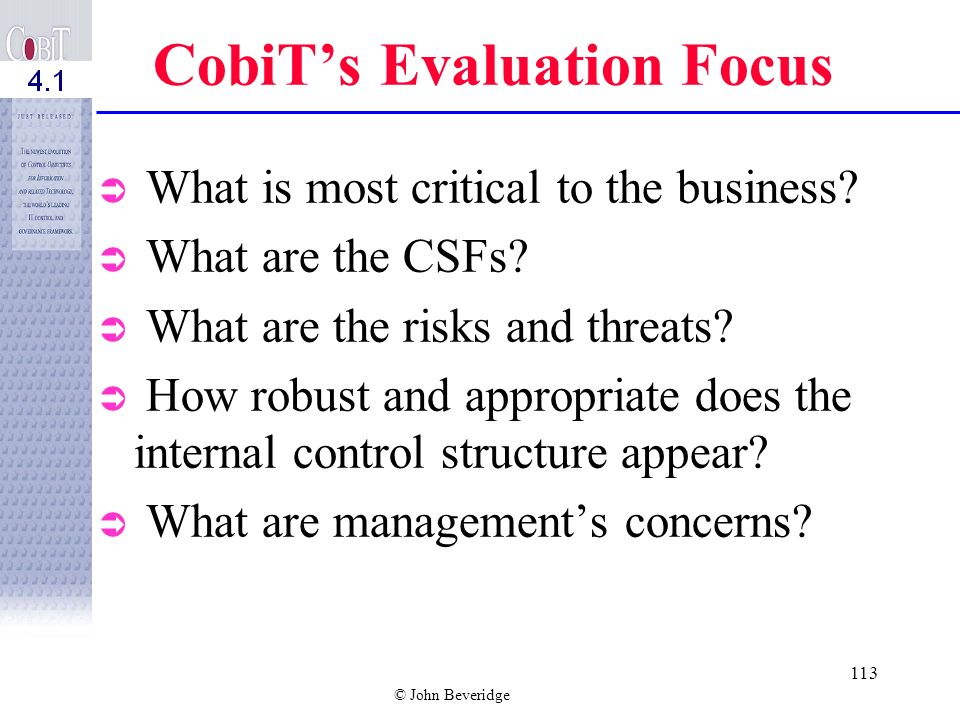 © John Beveridge 112 Using CobiT Matrices to Focus on: IT Functions –Their importance.