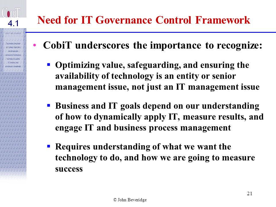 © John Beveridge 20 Organizations require a structured approach for managing these and other challenges. Need to ensure that IT objectives are agreed