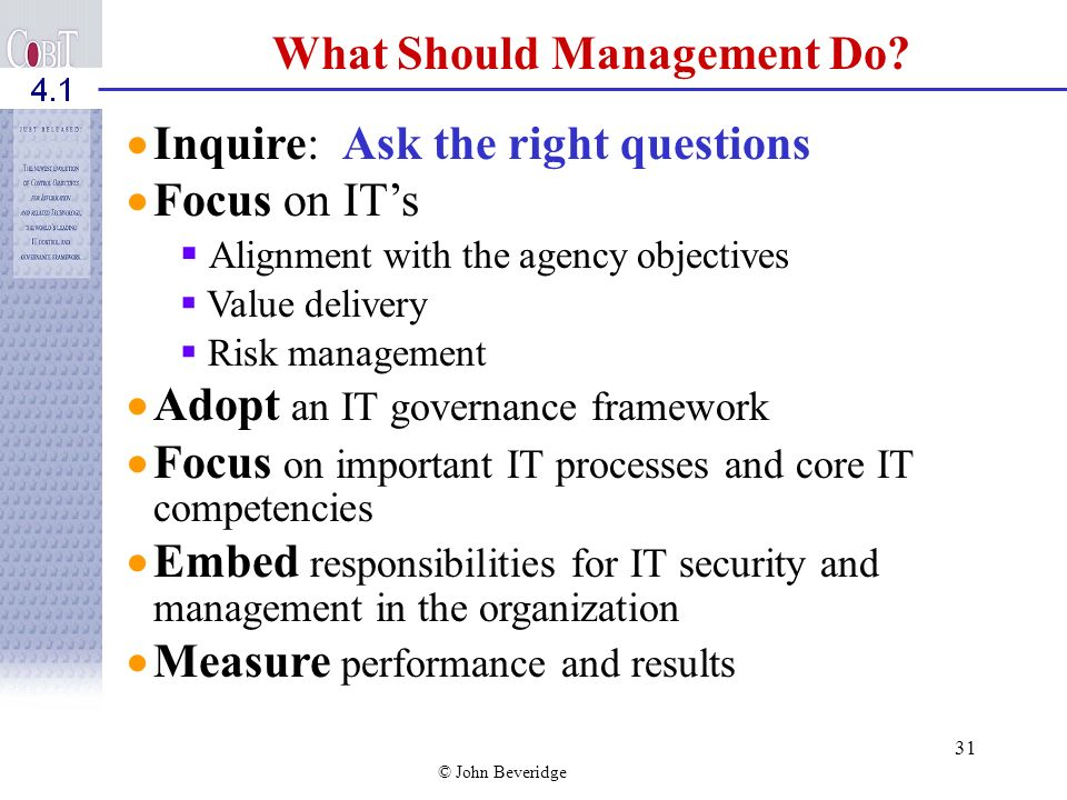 © John Beveridge 30 IT Governance Focus Areas Performance Measurement tracks and monitors strategy implementation, project completion, resource usage,