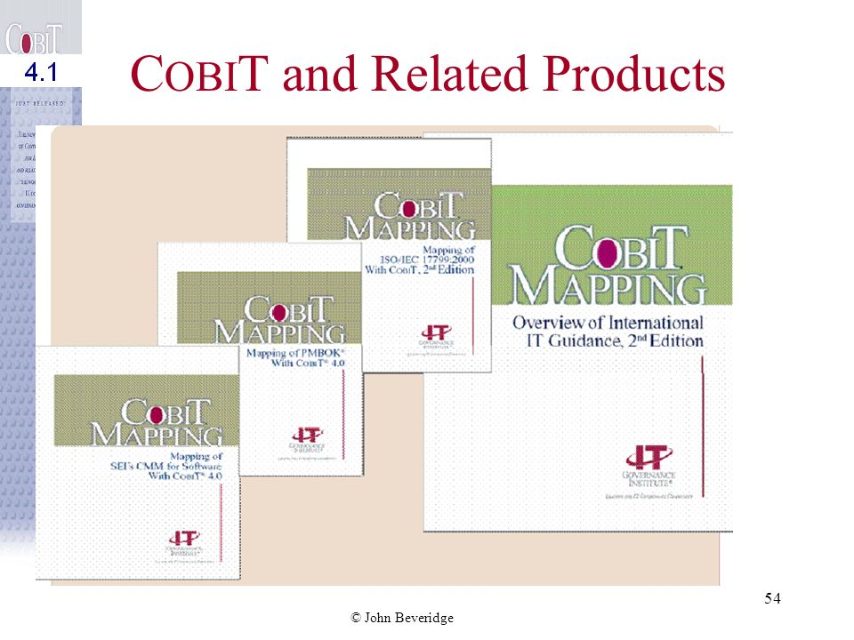 © John Beveridge 53 C OBI T and Related Products COBIT Quickstart To summarized version of the COBIT resources, focusing on the most crucial IT processes, control objectives and metrics, all presented in an easy-to-follow format to help users gain the benefits of COBIT quickly.