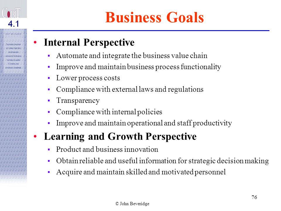 © John Beveridge 75 Business Goals Financial Perspective Expand market share Increase revenue Return on Investment Optimize asset utilization Manage b