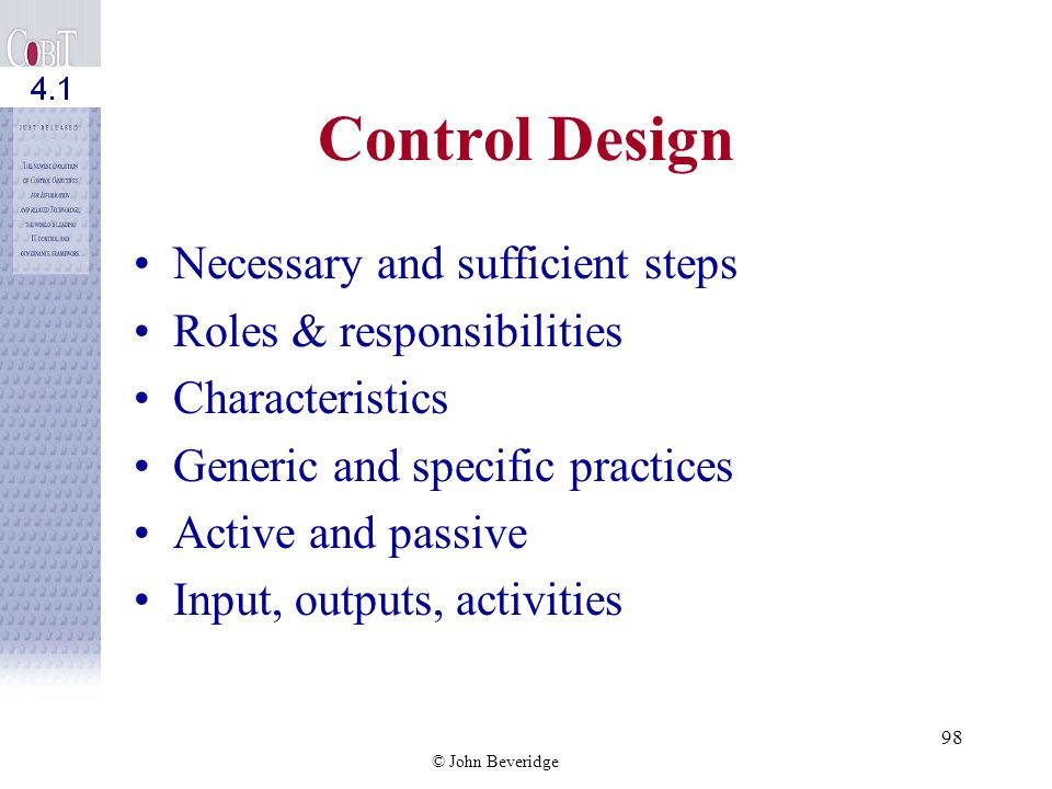 © John Beveridge Control Practices Control Objectives Value Drivers Risk Drivers