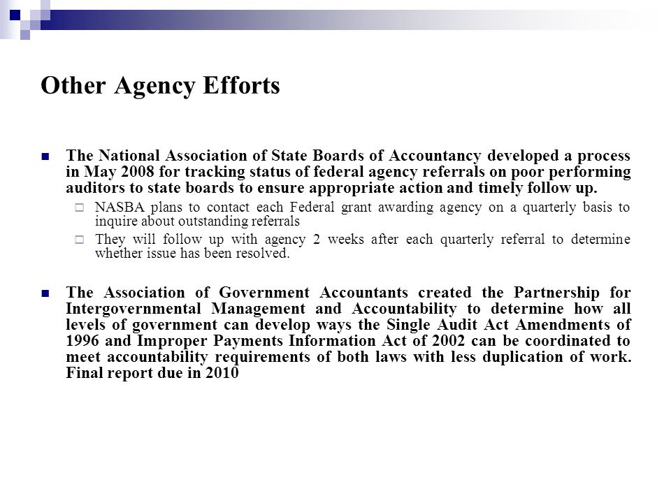 Other Agency Efforts The National Association of State Boards of Accountancy developed a process in May 2008 for tracking status of federal agency referrals on poor performing auditors to state boards to ensure appropriate action and timely follow up.