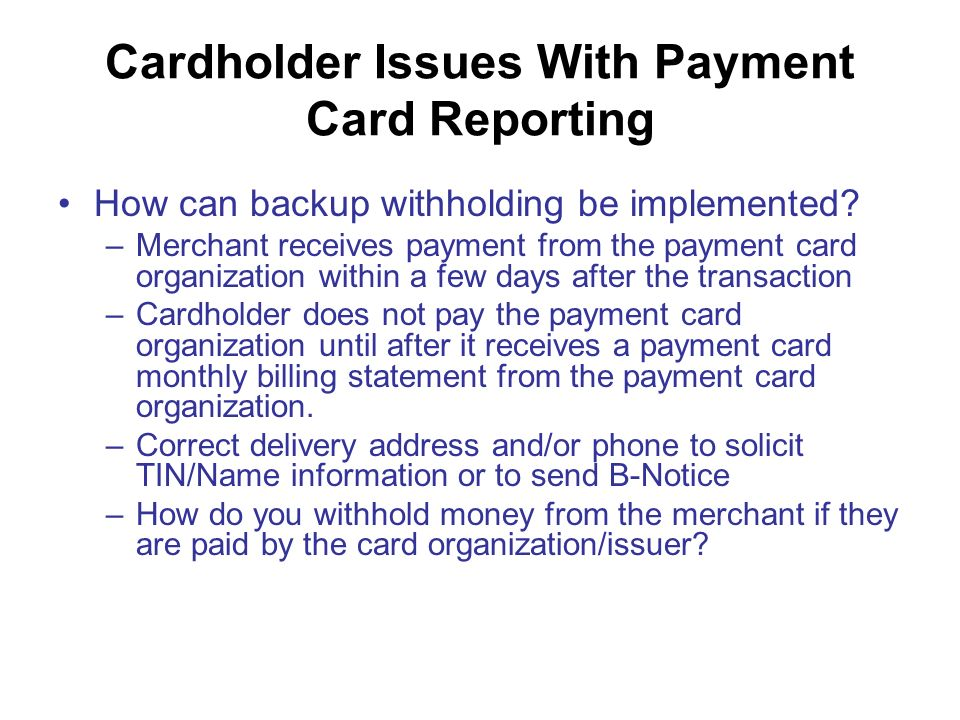 Cardholder Issues With Payment Card Reporting How can backup withholding be implemented.