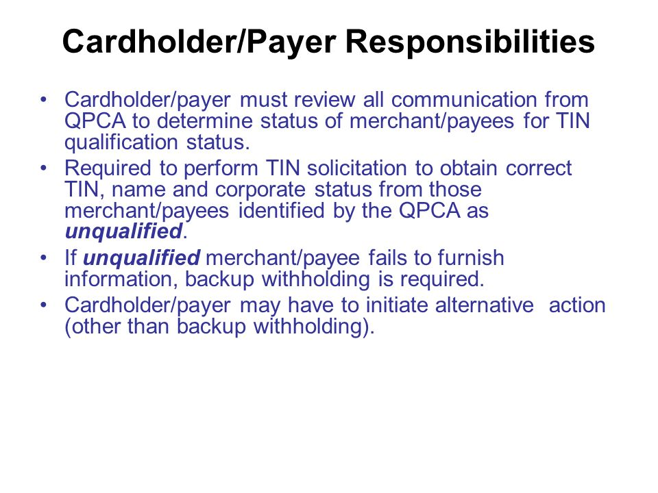 Cardholder/Payer Responsibilities Cardholder/payer must review all communication from QPCA to determine status of merchant/payees for TIN qualification status.