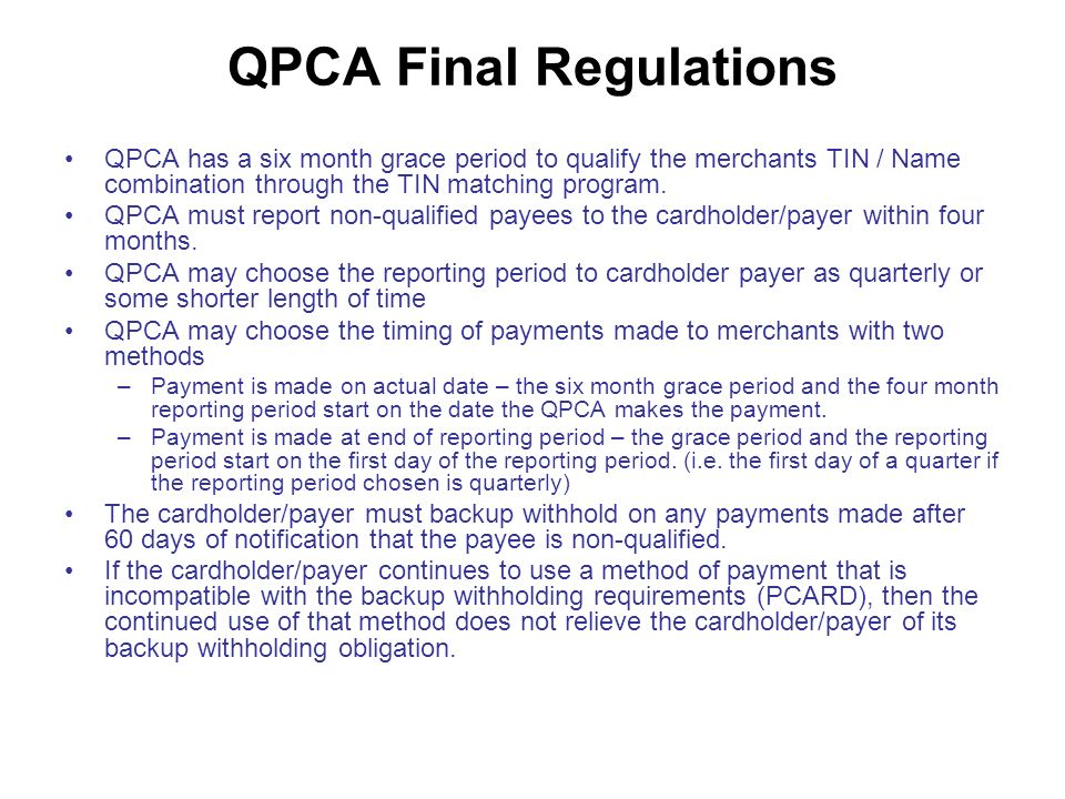 QPCA Final Regulations QPCA has a six month grace period to qualify the merchants TIN / Name combination through the TIN matching program.