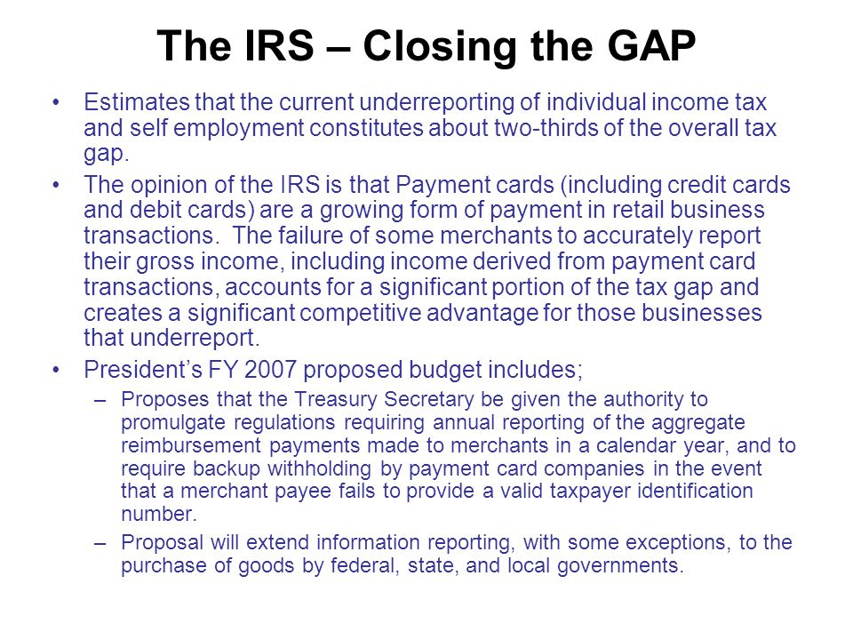 The IRS – Closing the GAP Estimates that the current underreporting of individual income tax and self employment constitutes about two-thirds of the overall tax gap.