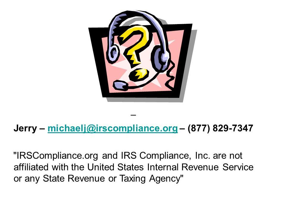 – Jerry – michaelj@irscompliance.org – (877) 829-7347michaelj@irscompliance.org IRSCompliance.org and IRS Compliance, Inc.