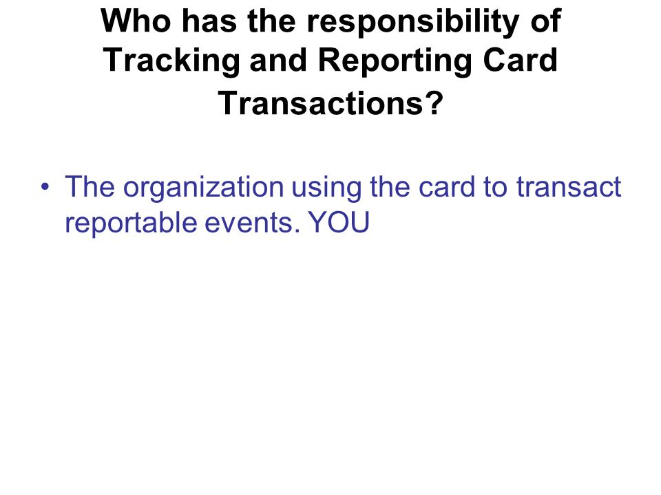 Who has the responsibility of Tracking and Reporting Card Transactions.