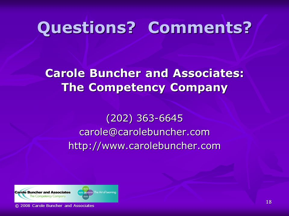 © 2008 Carole Buncher and Associates Questions. Comments.