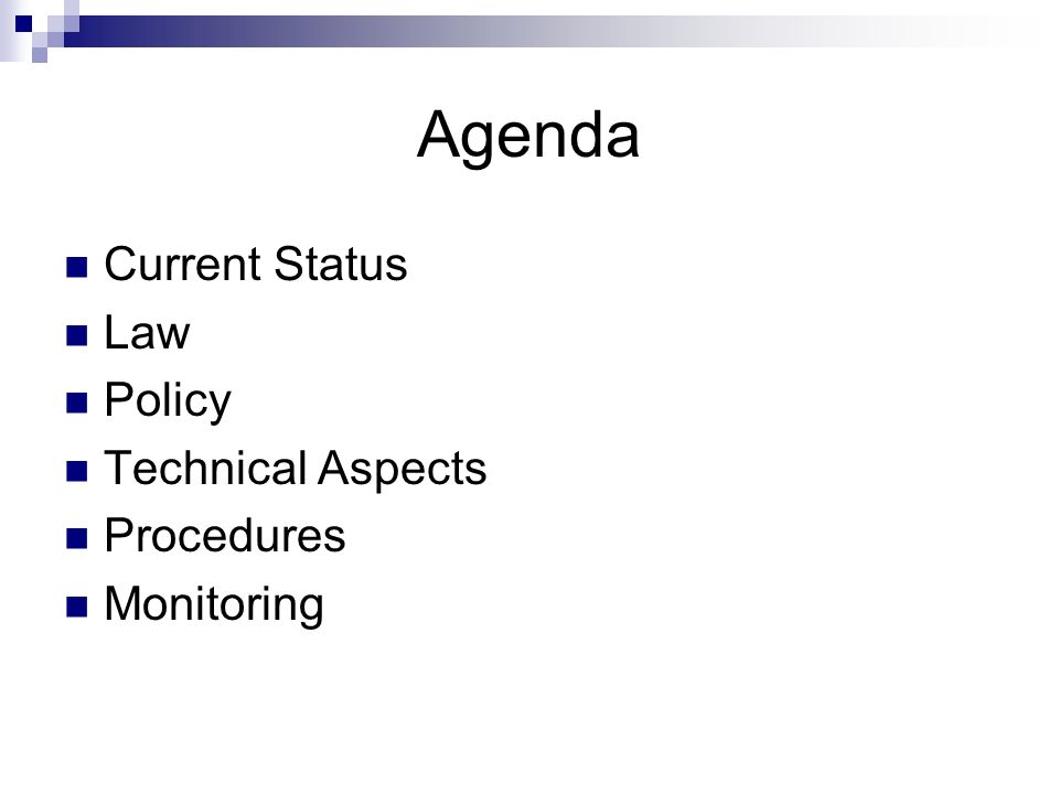 Agenda Current Status Law Policy Technical Aspects Procedures Monitoring