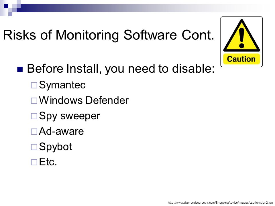 Risks of Monitoring Software Cont. Before Install, you need to disable: Symantec Windows Defender Spy sweeper Ad-aware Spybot Etc. http://www.diamonds