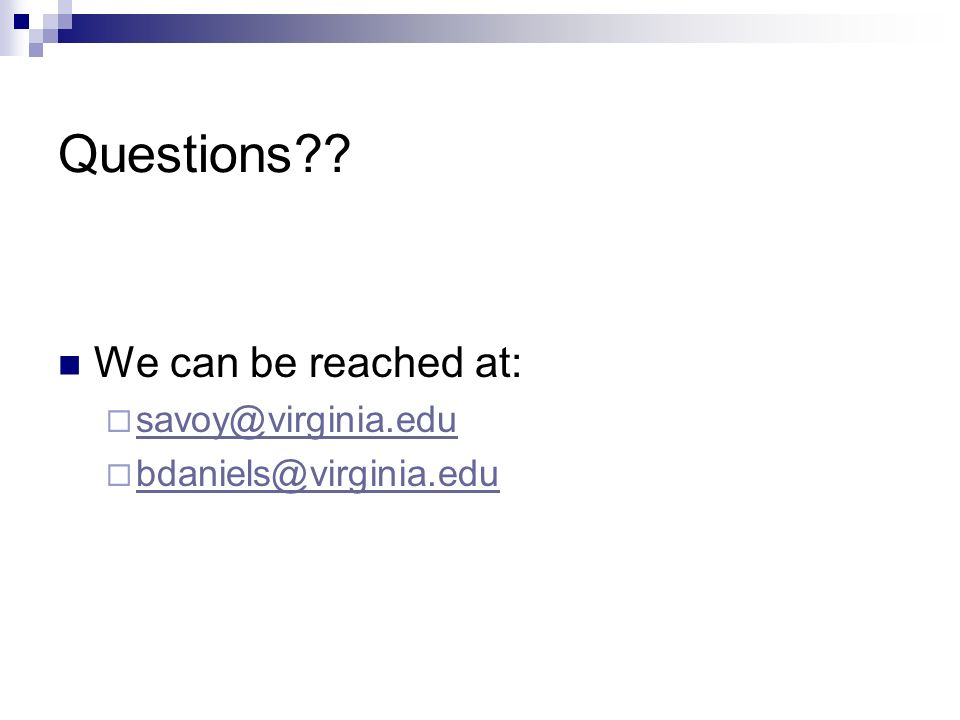 Questions?? We can be reached at: savoy@virginia.edu bdaniels@virginia.edu