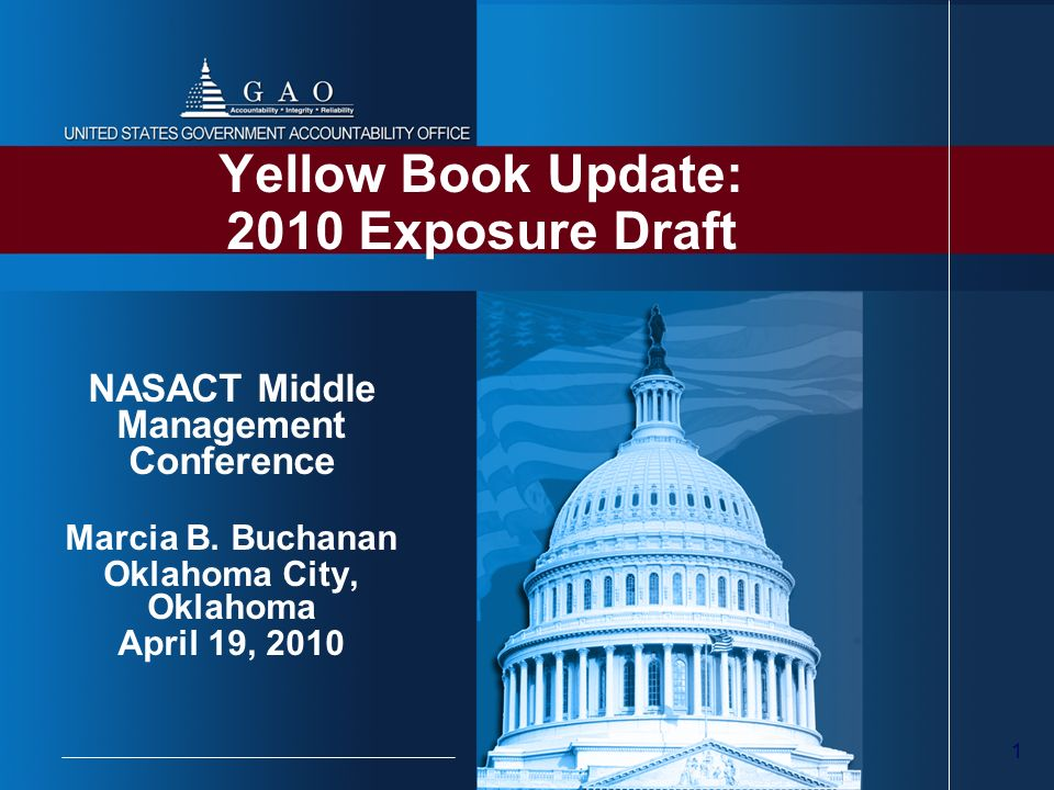 1 Yellow Book Update: 2010 Exposure Draft NASACT Middle Management Conference Marcia B. Buchanan Oklahoma City, Oklahoma April 19, 2010