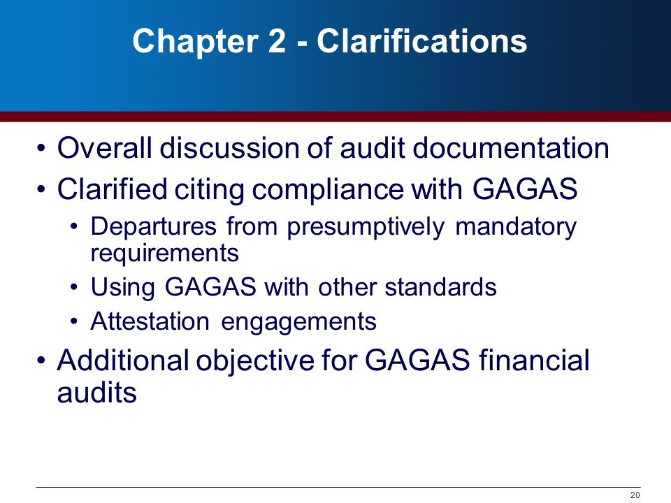20 Chapter 2 - Clarifications Overall discussion of audit documentation Clarified citing compliance with GAGAS Departures from presumptively mandatory