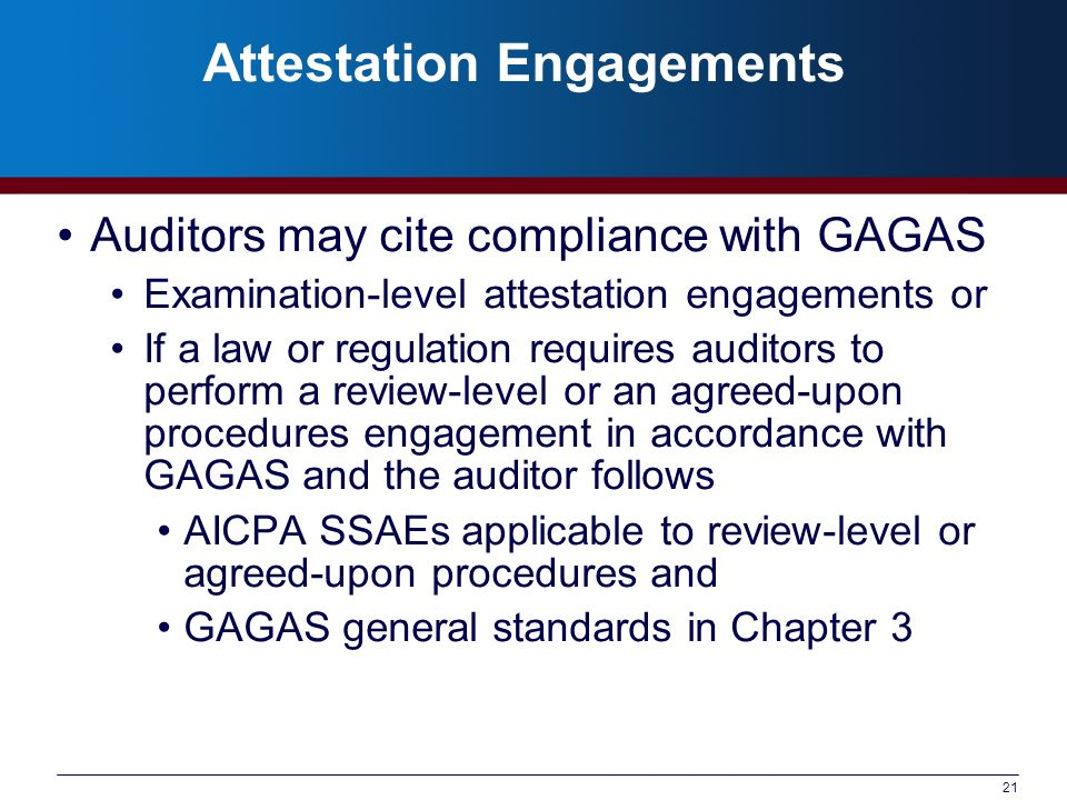 21 Attestation Engagements Auditors may cite compliance with GAGAS Examination-level attestation engagements or If a law or regulation requires audito