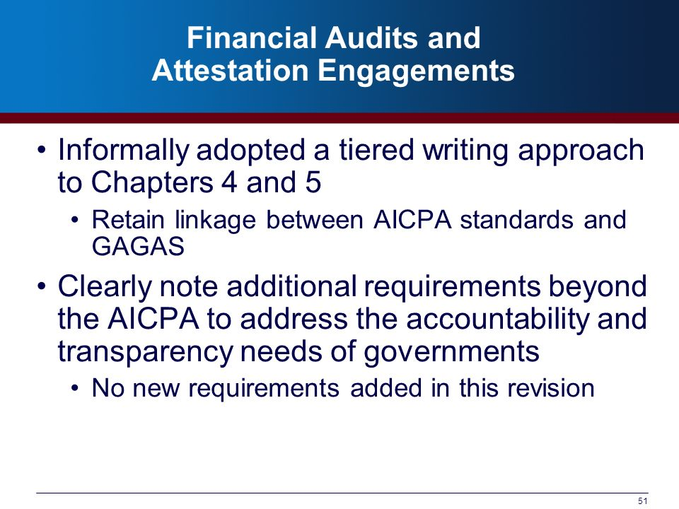 51 Financial Audits and Attestation Engagements Informally adopted a tiered writing approach to Chapters 4 and 5 Retain linkage between AICPA standard