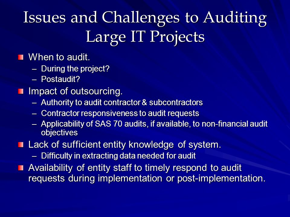 Issues and Challenges to Auditing Large IT Projects When to audit.
