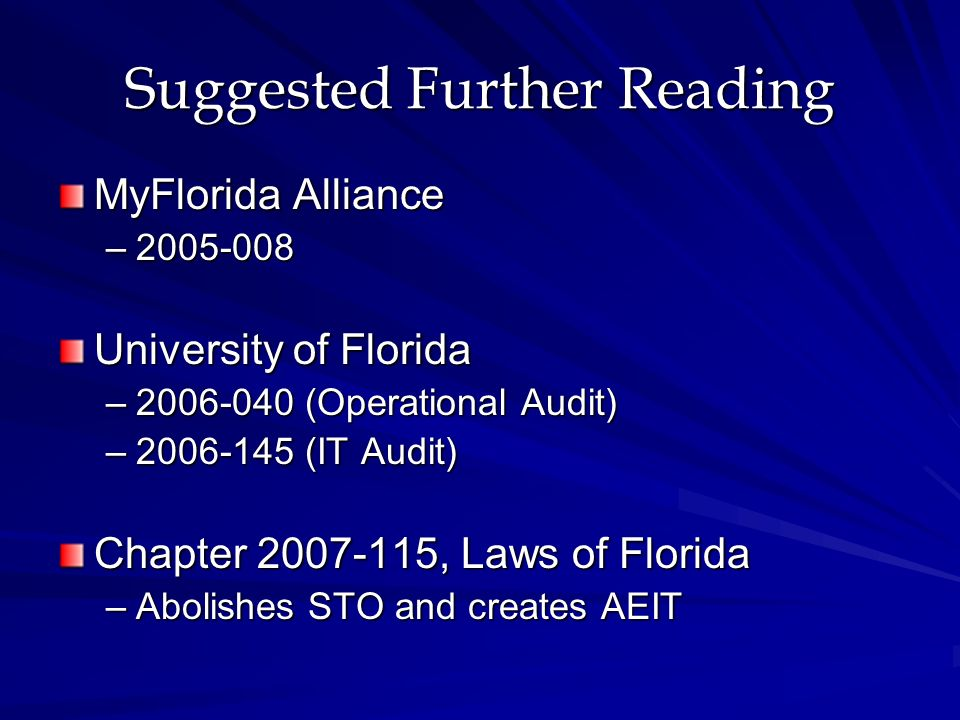 Suggested Further Reading MyFlorida Alliance – University of Florida – (Operational Audit) – (IT Audit) Chapter , Laws of Florida –Abolishes STO and creates AEIT