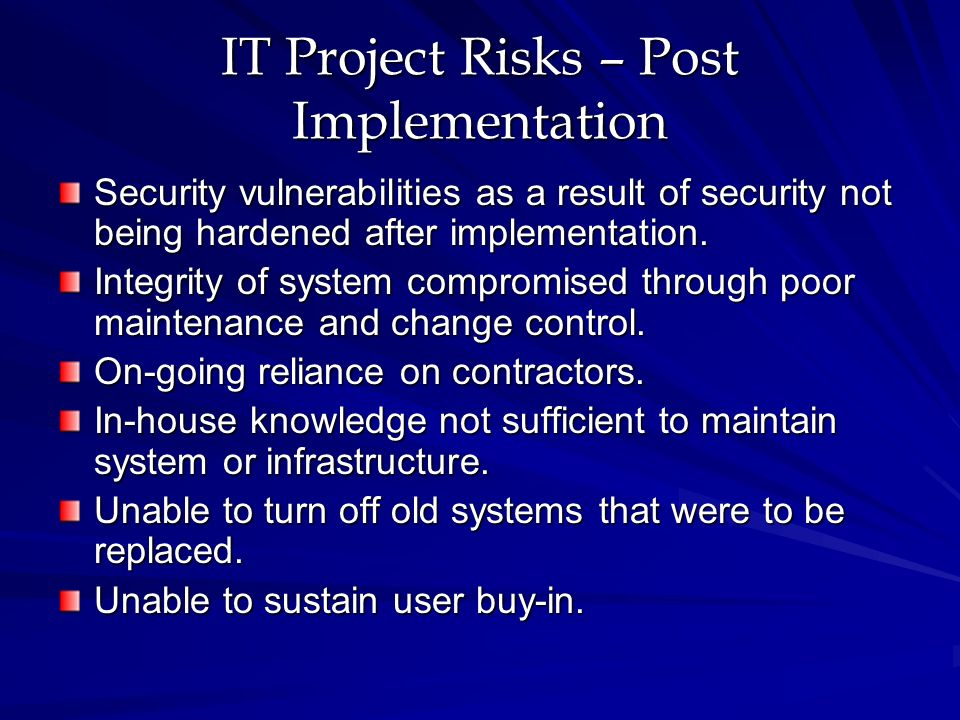IT Project Risks – Post Implementation Security vulnerabilities as a result of security not being hardened after implementation.