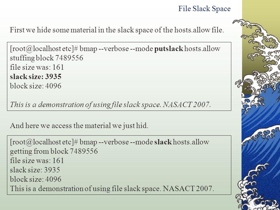 File Slack Space [root@localhost etc]# bmap --verbose --mode putslack hosts.allow stuffing block 7489556 file size was: 161 slack size: 3935 block siz