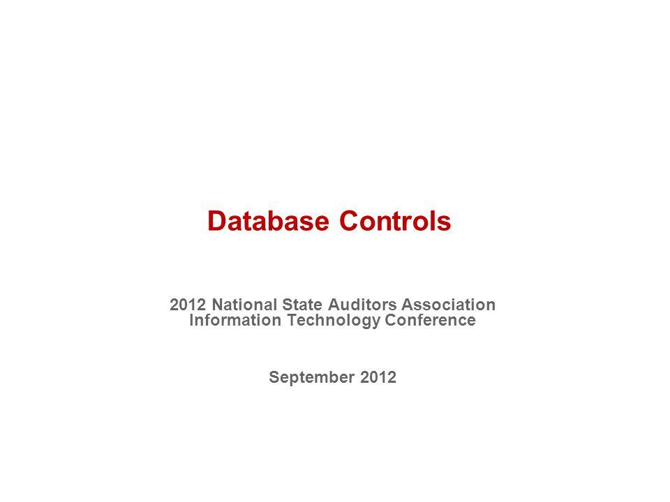 Database Controls 2012 National State Auditors Association Information Technology Conference September 2012