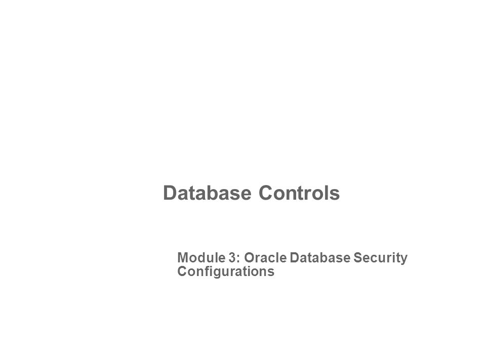 Database Controls Module 3: Oracle Database Security Configurations