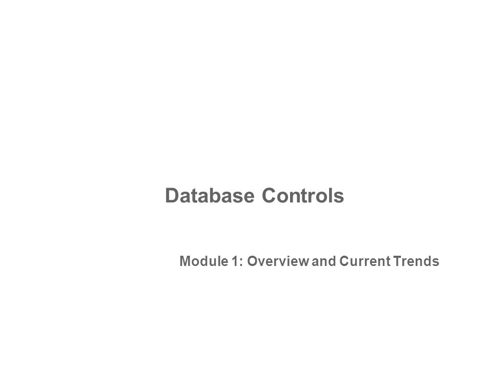 Module 1: Overview and Current Trends Database Controls