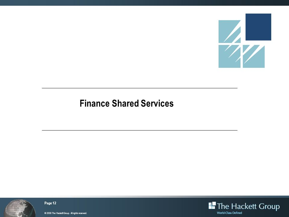 Page 12 © 2008 The Hackett Group. All rights reserved. Finance Shared Services