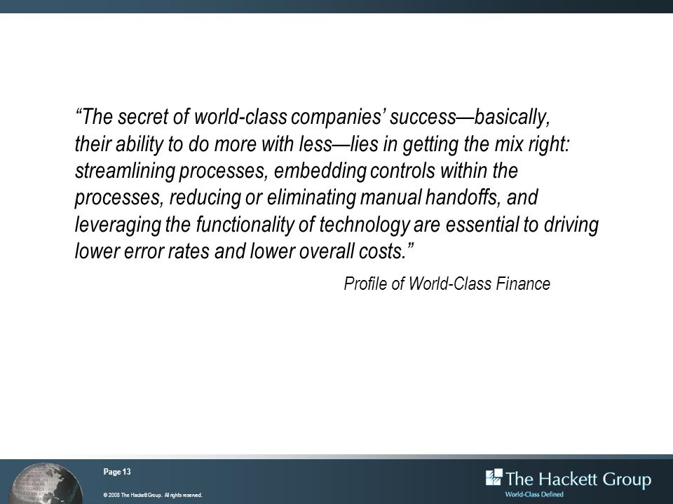 Page 13 © 2008 The Hackett Group. All rights reserved. The secret of world-class companies successbasically, their ability to do more with lesslies in