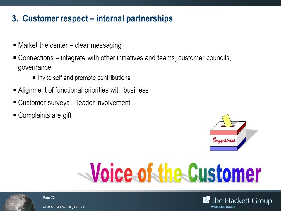 Page 33 © 2008 The Hackett Group. All rights reserved. 3. Customer respect – internal partnerships Market the center – clear messaging Connections – i