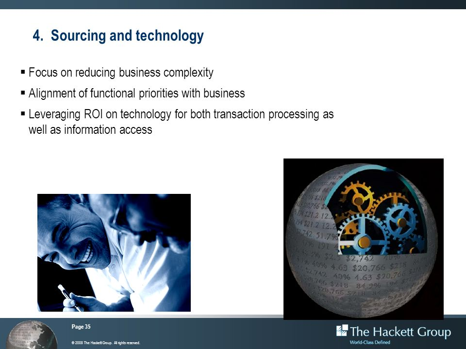 Page 35 © 2008 The Hackett Group. All rights reserved. 4. Sourcing and technology Focus on reducing business complexity Alignment of functional priori