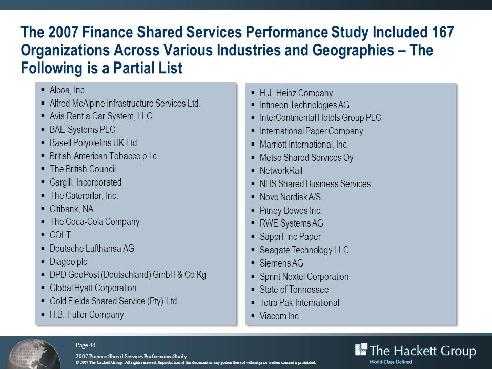 Page 44 2007 Finance Shared Services Performance Study © 2007 The Hackett Group. All rights reserved. Reproduction of this document or any portion the
