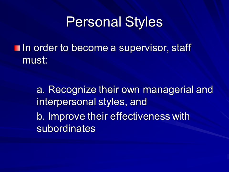 Personal Styles In order to become a supervisor, staff must: a.