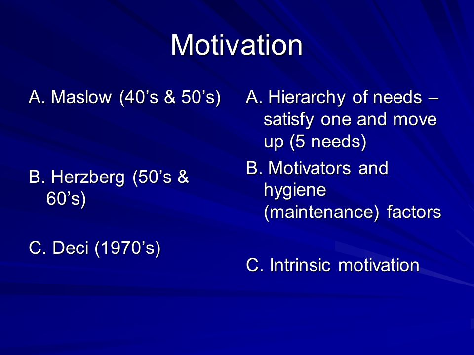 Motivation A. Maslow (40s & 50s) B. Herzberg (50s & 60s) C.