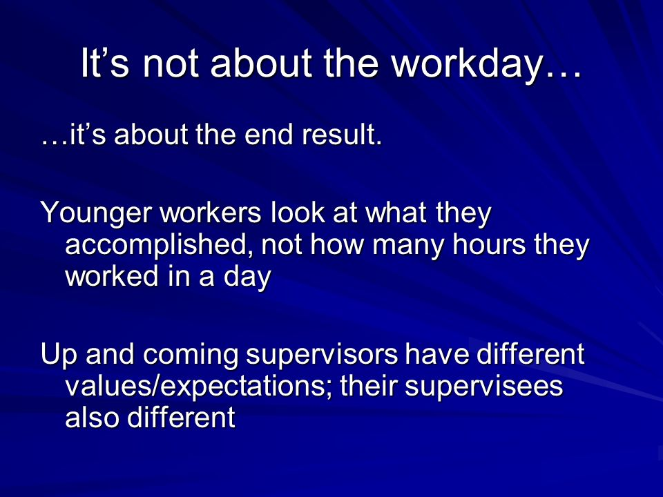 Its not about the workday… …its about the end result.