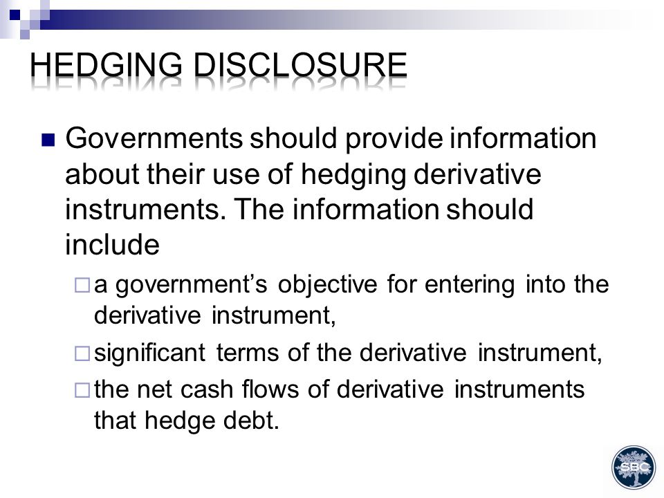Governments should provide information about their use of hedging derivative instruments.