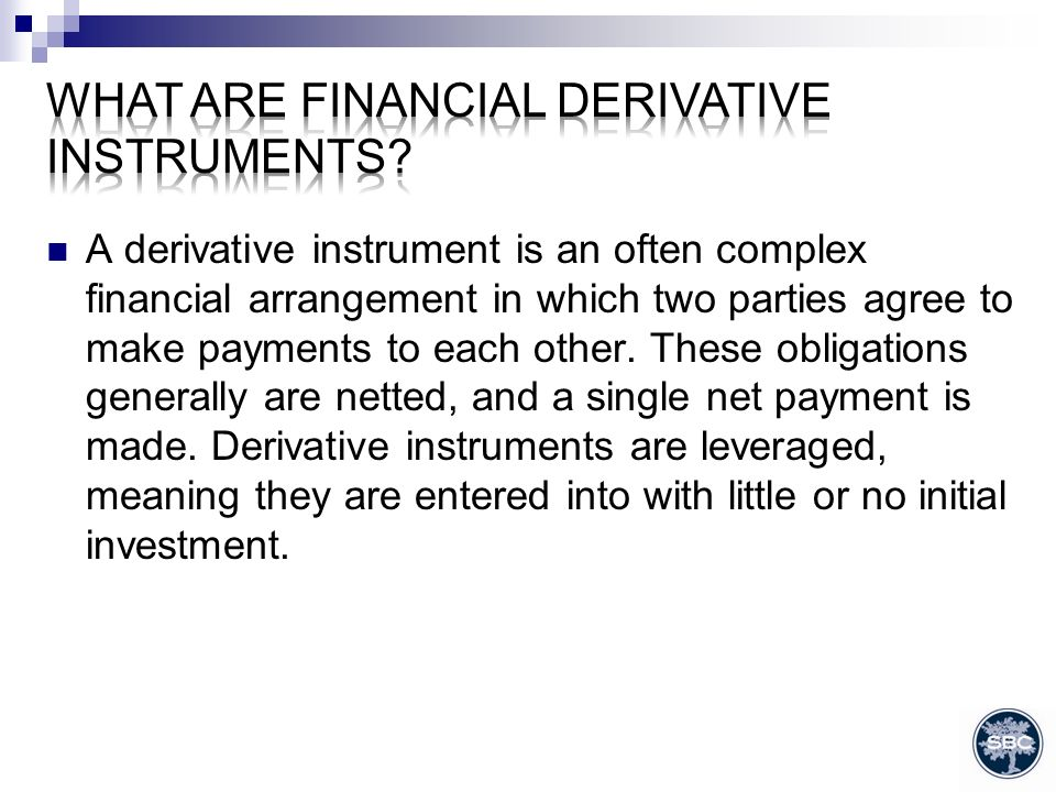 A derivative instrument is an often complex financial arrangement in which two parties agree to make payments to each other.