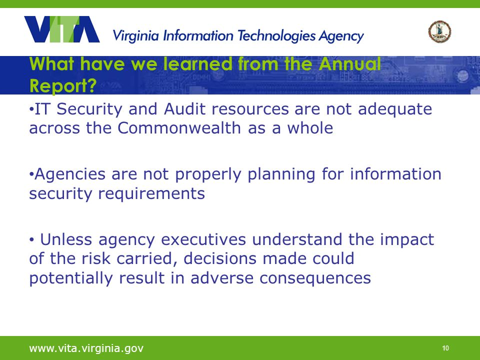 10 What have we learned from the Annual Report? www.vita.virginia.gov IT Security and Audit resources are not adequate across the Commonwealth as a wh