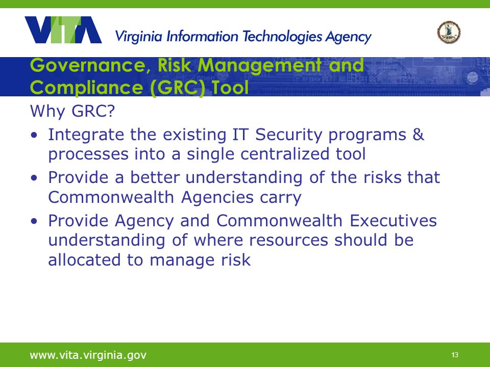 13 Governance, Risk Management and Compliance (GRC) Tool Why GRC? Integrate the existing IT Security programs & processes into a single centralized to