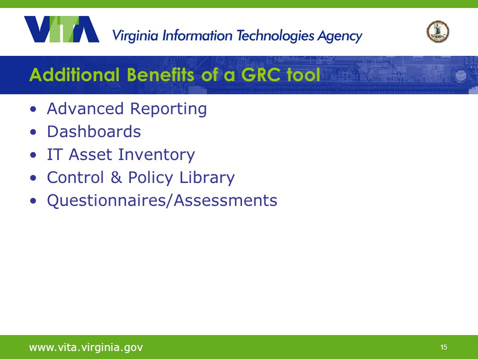 15 Additional Benefits of a GRC tool Advanced Reporting Dashboards IT Asset Inventory Control & Policy Library Questionnaires/Assessments