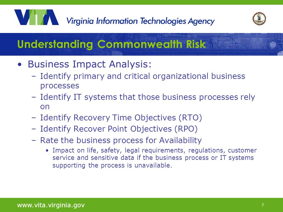 7 Understanding Commonwealth Risk Business Impact Analysis: –Identify primary and critical organizational business processes –Identify IT systems that