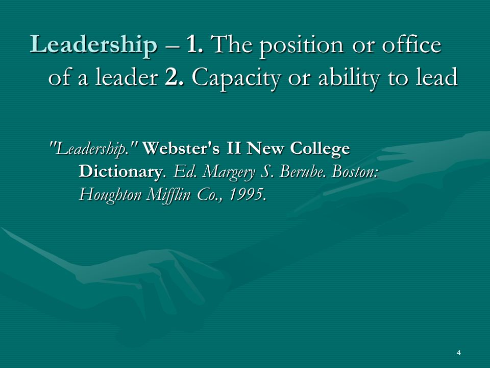 4 Leadership – 1.The position or office of a leader 2.