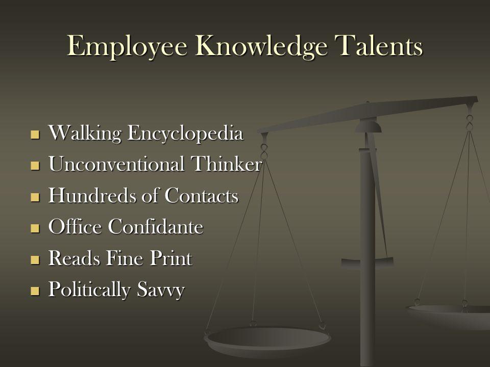 Employee Knowledge Talents Walking Encyclopedia Walking Encyclopedia Unconventional Thinker Unconventional Thinker Hundreds of Contacts Hundreds of Co
