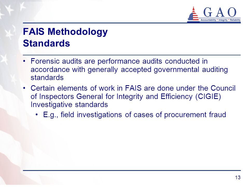 13 FAIS Methodology Standards Forensic audits are performance audits conducted in accordance with generally accepted governmental auditing standards C