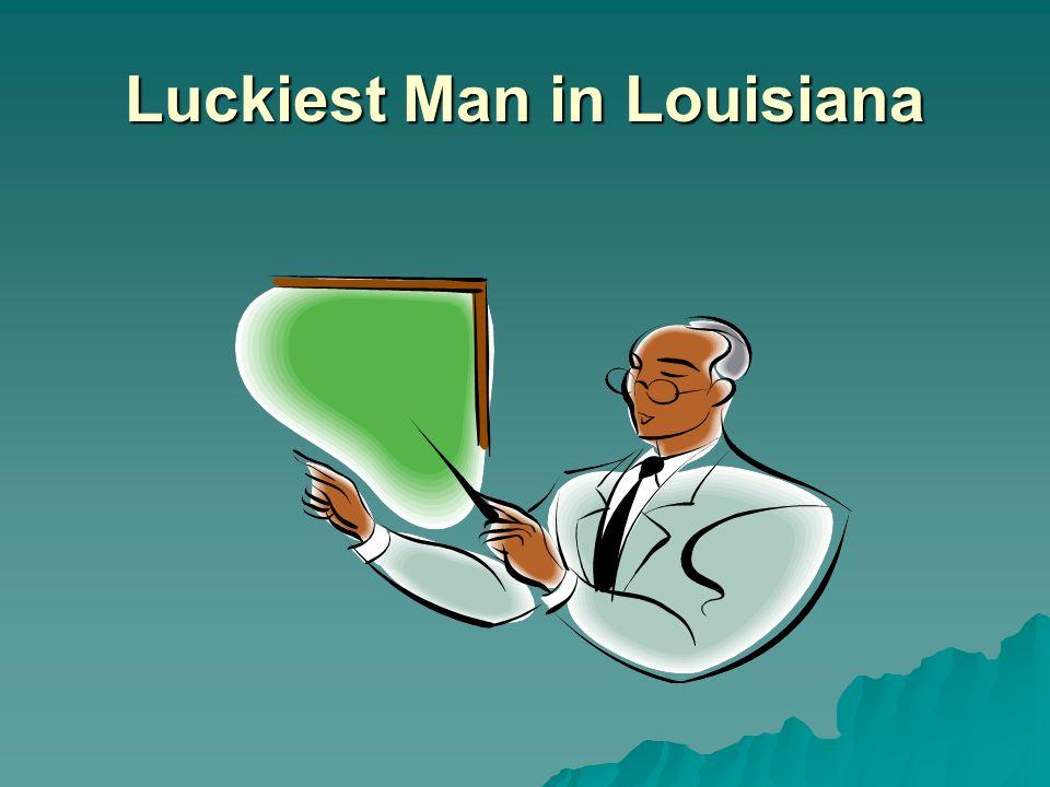 Luckiest Man in Louisiana